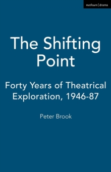 The Shifting Point : Forty Years of Theatrical Exploration, 1946-87, Paperback Book