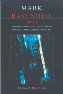 Ravenhill Plays : Shopping and F***ing, Faust is Dead, Handbag, Some Explicit Polaroids v. 1, Paperback Book
