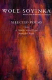 Selected Poems : A Shuttle in the Crypt, Idanre, Mandela's Earth, Paperback Book
