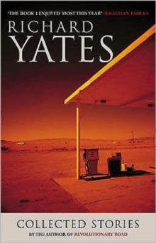 The Collected Stories of Richard Yates, Paperback Book