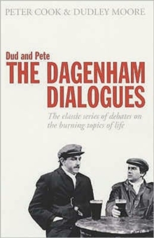 Dud and Pete - The Dagenham Dialogues : The Classic Series of Debates on the Burning Topics of Life, Paperback / softback Book