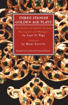Three Spanish Golden Age Plays : Duchess of Amalfi's Steward, The Capulets and Montagues, Cleopatra, Paperback / softback Book