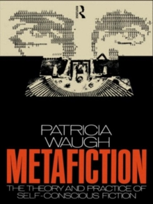 Metafiction : The Theory and Practice of Self-Conscious Fiction, Paperback / softback Book