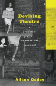 Devising Theatre : A Practical and Theoretical Handbook, Paperback / softback Book