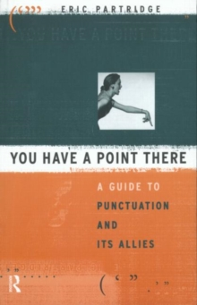 You Have a Point There : A Guide to Punctuation and Its Allies, Paperback / softback Book