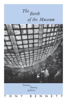 The Birth of the Museum : History, Theory, Politics, Paperback Book