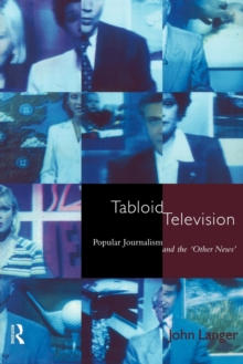 Tabloid Television : Popular Journalism and the 'Other News', Paperback / softback Book