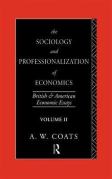 The Sociology and Professionalization of Economics : British and American Economic Essays, Volume II, Hardback Book