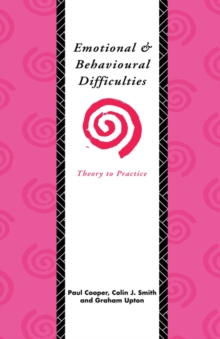 Emotional and Behavioural Difficulties : Theory to Practice, Paperback Book