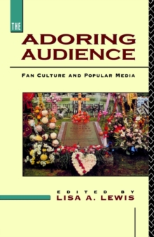 The Adoring Audience : Fan Culture and Popular Media, Paperback / softback Book