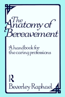 The Anatomy of Bereavement : A Handbook for the Caring Professions, Paperback / softback Book