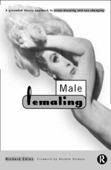 Male Femaling : A grounded theory approach to cross-dressing and sex-changing, Paperback / softback Book