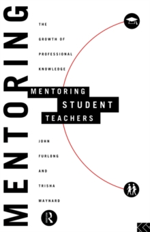 Mentoring Student Teachers : The Growth of Professional Knowledge, Paperback / softback Book