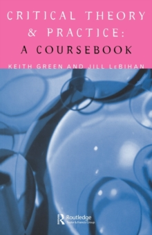 Critical Theory and Practice : A Coursebook, Paperback Book
