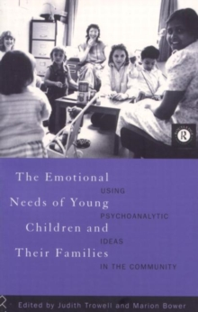 The Emotional Needs of Young Children and Their Families : Using Psychoanalytic Ideas in the Community, Paperback / softback Book