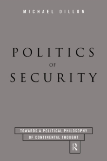 Politics of Security : Towards a Political Phiosophy of Continental Thought, Paperback Book