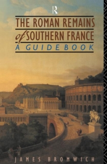The Roman Remains of Southern France : A Guide Book, Paperback Book