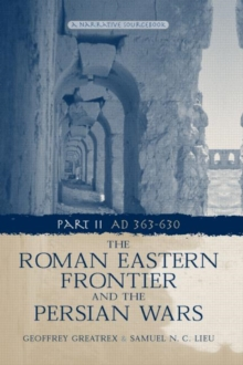 The Roman Eastern Frontier and the Persian Wars AD 363-628, Hardback Book