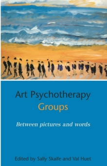 Art Psychotherapy Groups : Between Pictures and Words, Paperback Book