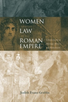 Women and the Law in the Roman Empire : A Sourcebook on Marriage, Divorce and Widowhood, Paperback / softback Book
