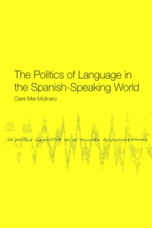 The Politics of Language in the Spanish-Speaking World : From Colonization to Globalization, Paperback / softback Book