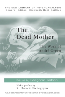 The Dead Mother : The Work of Andre Green, Paperback Book
