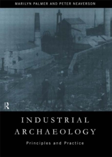 Industrial Archaeology : Principles and Practice, Paperback / softback Book