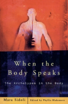 When the Body Speaks : The Archetypes in the Body, Paperback / softback Book