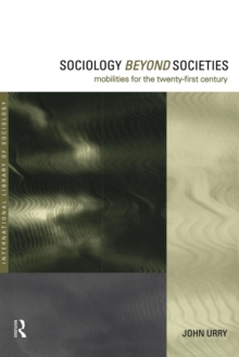 Sociology Beyond Societies : Mobilities for the Twenty First Century, Paperback Book