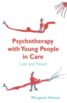 Psychotherapy with Young People in Care : Lost and Found, Paperback / softback Book