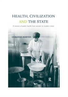 Health, Civilization and the State : A History of Public Health from Ancient to Modern Times, Paperback / softback Book