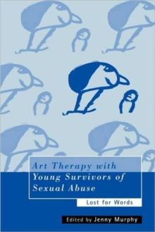 Art Therapy with Young Survivors of Sexual Abuse : Lost for Words, Paperback / softback Book