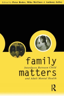 Family Matters : Interfaces between Child and Adult Mental Health, Paperback / softback Book