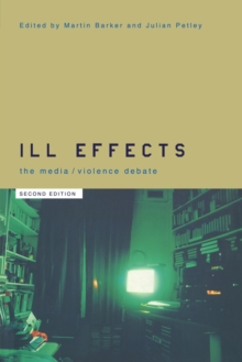 Ill Effects : The Media Violence Debate, Paperback Book