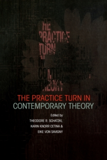 The Practice Turn in Contemporary Theory, Paperback Book