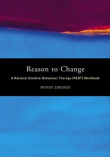 Reason to Change : A Rational Emotive Behaviour Therapy (REBT) Workbook, Paperback Book