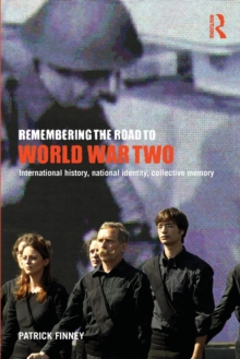 Remembering the Road to World War Two : International History, National Identity, Collective Memory, Paperback / softback Book
