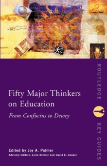 Fifty Major Thinkers on Education : From Confucius to Dewey, Paperback Book