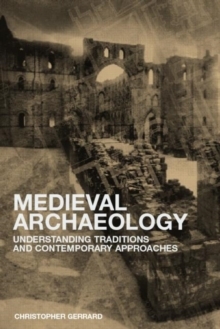 Medieval Archaeology : Understanding Traditions and Contemporary Approaches, Paperback / softback Book