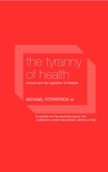 The Tyranny of Health : Doctors and the Regulation of Lifestyle, Paperback Book