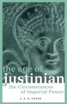 The Age of Justinian : The Circumstances of Imperial Power, Paperback / softback Book