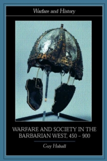Warfare and Society in the Barbarian West 450-900, Paperback / softback Book