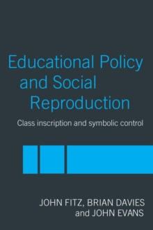 Education Policy and Social Reproduction : Class Inscription & Symbolic Control, Paperback / softback Book
