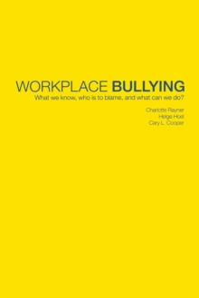 Workplace Bullying : What we know, who is to blame and what can we do?, Paperback / softback Book
