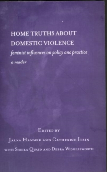 Home Truths About Domestic Violence : Feminist Influences on Policy and Practice - A Reader, Paperback / softback Book