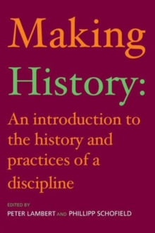 Making History : An Introduction to the History and Practices of a Discipline, Paperback / softback Book
