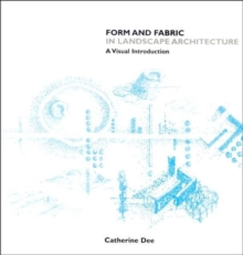 Form and Fabric in Landscape Architecture : A Visual Introduction, Paperback Book