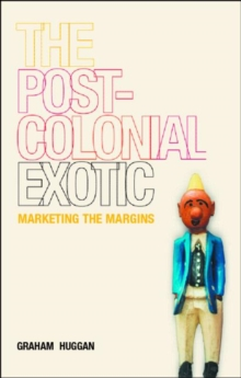 The Postcolonial Exotic : Marketing the Margins, Paperback / softback Book