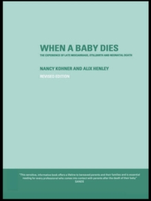 When A Baby Dies : The Experience of Late Miscarriage, Stillbirth and Neonatal Death, Paperback Book