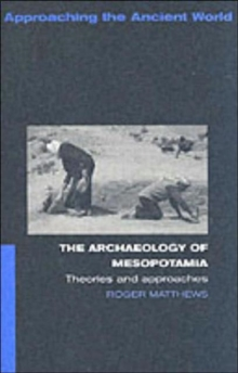 The Archaeology of Mesopotamia : Theories and Approaches, Paperback Book